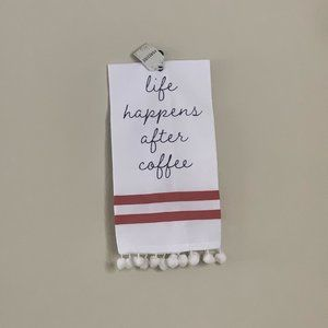 NWT Life Happens After Coffee Tea Towel